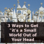 "3 Ways to Get ""it's a Small World"" Out of Your Head"