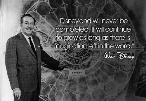 "Image of Walt in front of Epcot door: ""Disneyland will never be completed. It will continue to grow as long as there is imagination left in the world."""