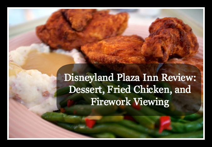 disneyland plaza inn review fried chicken dessert firework viewing