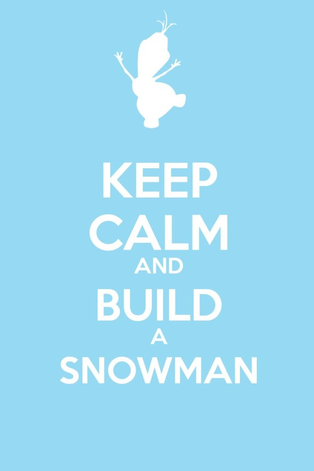 keep_calm_and_build_a_snowman___frozen_by_tigersnow66-d71g0fq