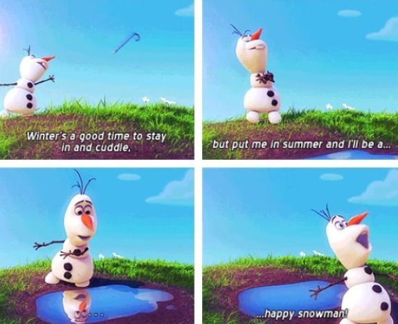 put in summer and I'll be a happy snow man