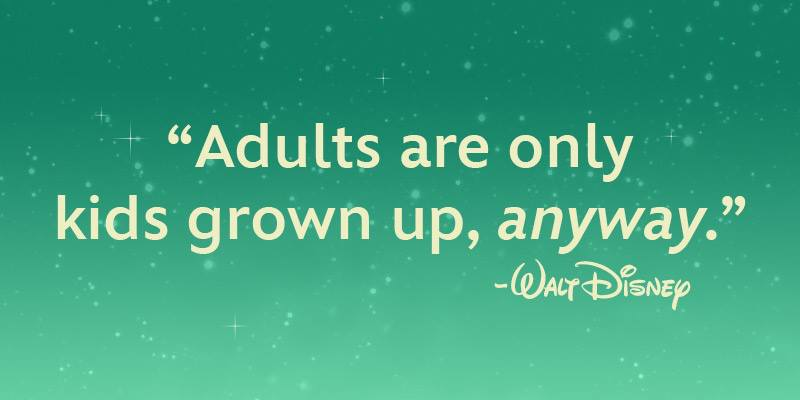 """Blue background with words that say """"Adults are only kids grown up, anyway."""""""