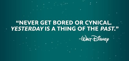"Blue background that reads: ""Never get bored or cynical. Yesterday is a thing of the past."""